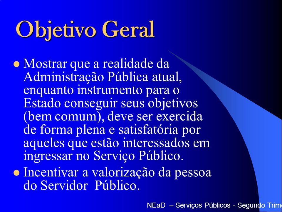 Objetivo Geral Mostrar que a realidade da Administração Pública atual, enquanto instrumento para o Estado conseguir seus objetivos (bem comum), deve s