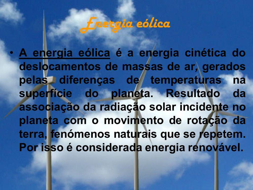 Energia eólica A energia eólica é a energia cinética do deslocamentos de massas de ar, gerados pelas diferenças de temperaturas na superfície do plane
