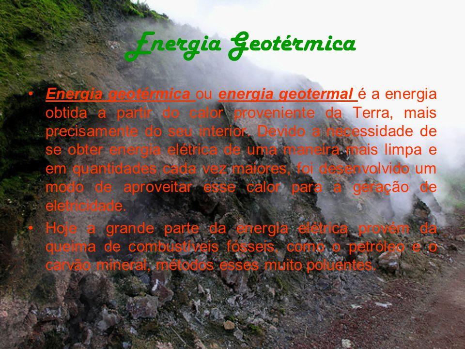 Energia Geotérmica Energia geotérmica ou energia geotermal é a energia obtida a partir do calor proveniente da Terra, mais precisamente do seu interio