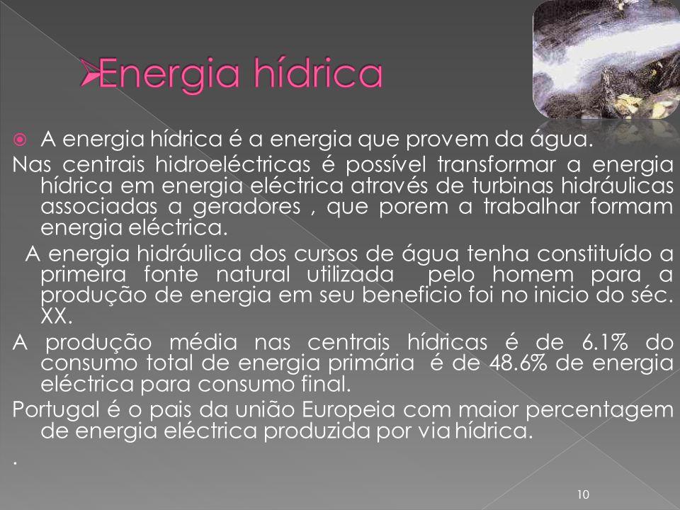 A energia hídrica é a energia que provem da água. Nas centrais hidroeléctricas é possível transformar a energia hídrica em energia eléctrica através d