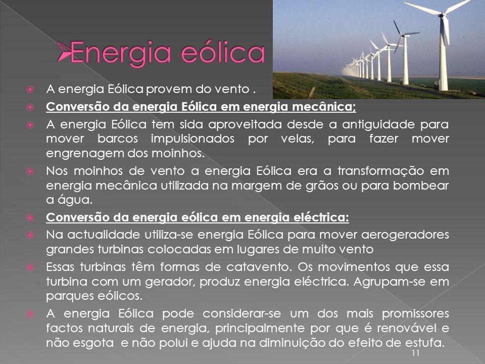 A energia Eólica provem do vento. Conversão da energia Eólica em energia mecânica; A energia Eólica tem sida aproveitada desde a antiguidade para move