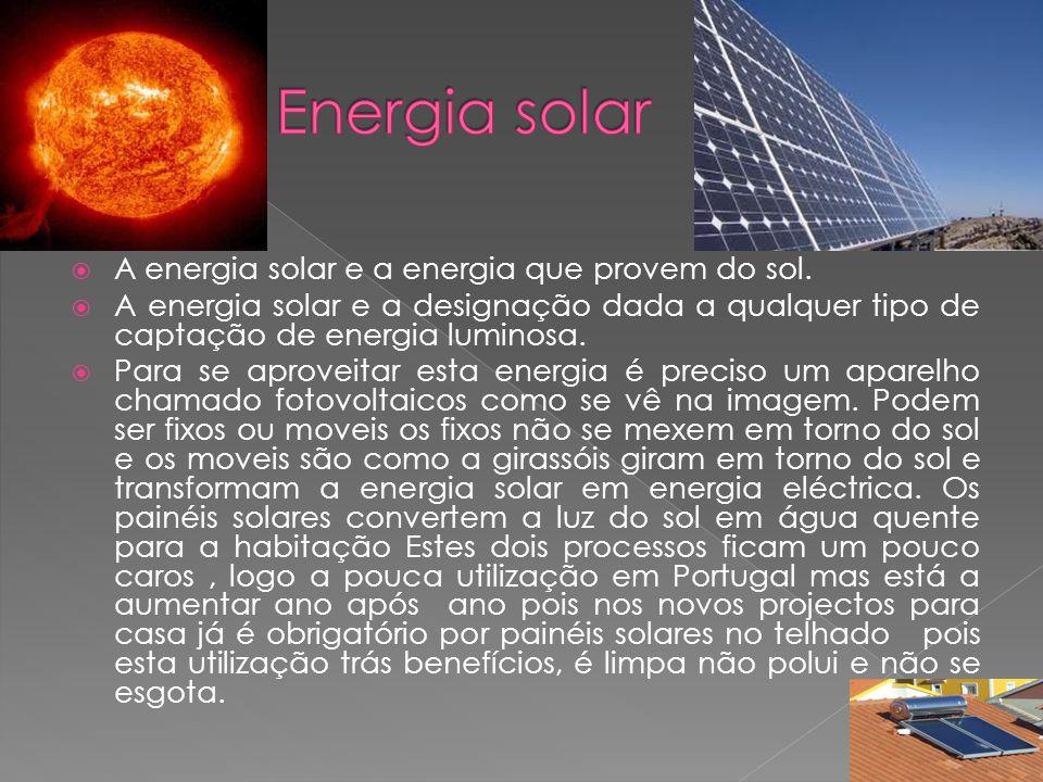 A energia solar e a energia que provem do sol. A energia solar e a designação dada a qualquer tipo de captação de energia luminosa. Para se aproveitar