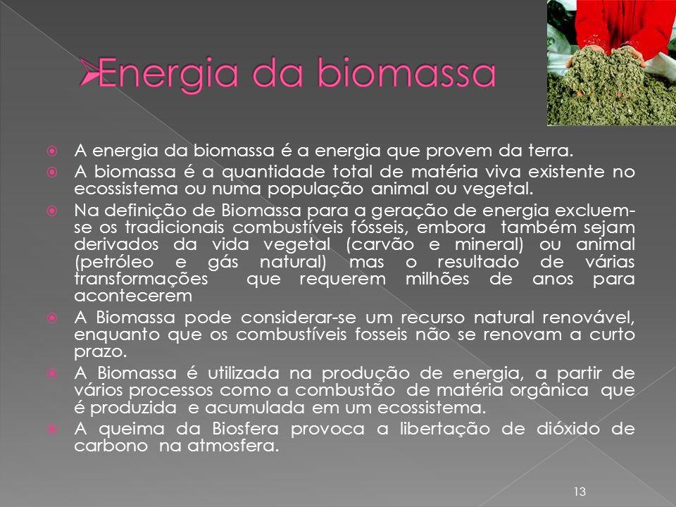 A energia da biomassa é a energia que provem da terra. A biomassa é a quantidade total de matéria viva existente no ecossistema ou numa população anim