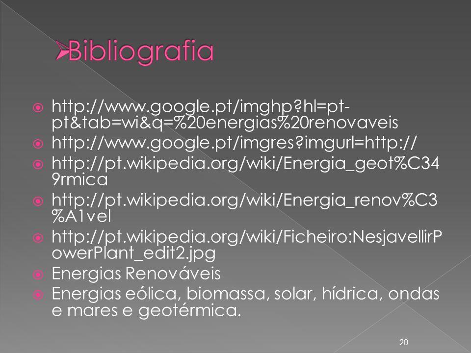 http://www.google.pt/imghp?hl=pt- pt&tab=wi&q=%20energias%20renovaveis http://www.google.pt/imgres?imgurl=http:// http://pt.wikipedia.org/wiki/Energia