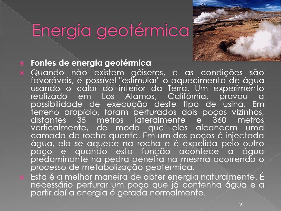 Fontes de energia geotérmica Quando não existem gêiseres, e as condições são favoráveis, é possível