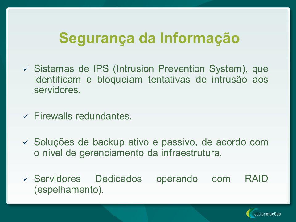 Segurança da Informação Sistemas de IPS (Intrusion Prevention System), que identificam e bloqueiam tentativas de intrusão aos servidores. Firewalls re