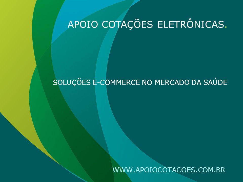 WWW.APOIOCOTACOES.COM.BR SOLUÇÕES E-COMMERCE NO MERCADO DA SAÚDE APOIO COTAÇÕES ELETRÔNICAS.