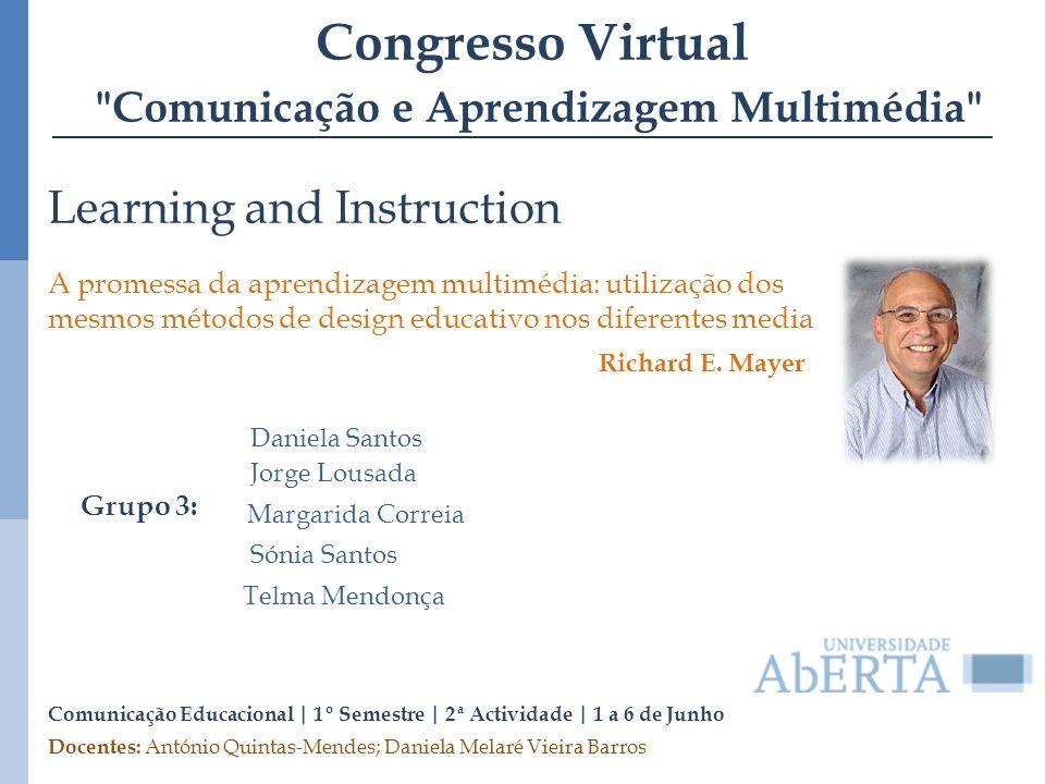 Learning and Instruction A promessa da aprendizagem multimédia: utilização dos mesmos métodos de design educativo nos diferentes media Docentes: Antón