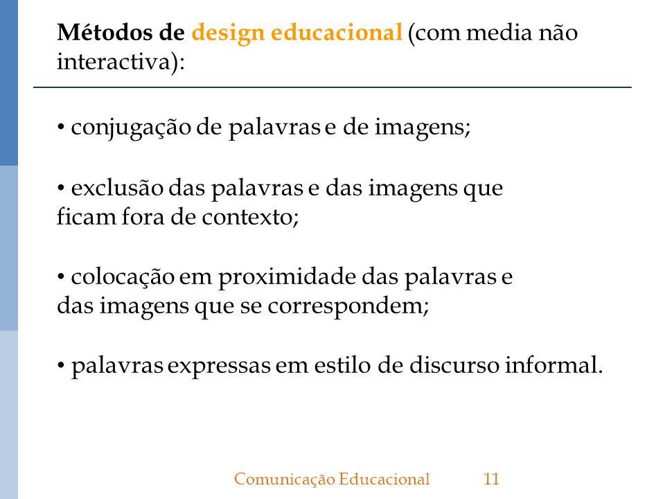 Métodos de design educacional (com media não interactiva): 11Comunicação Educacional conjugação de palavras e de imagens; exclusão das palavras e das