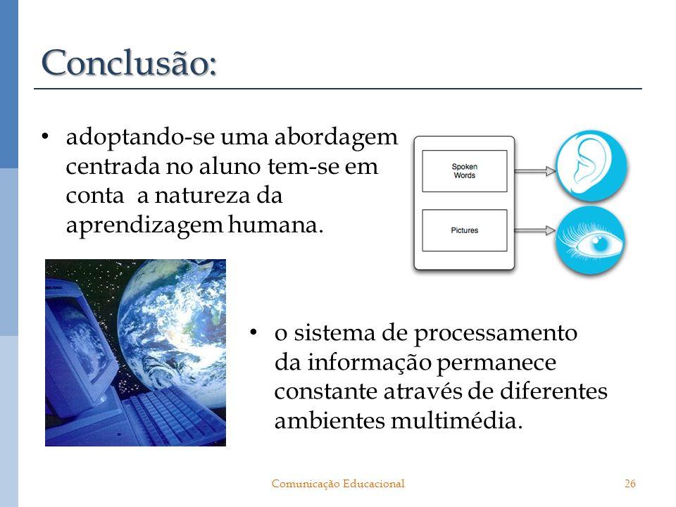 Conclusão: adoptando-se uma abordagem centrada no aluno tem-se em conta a natureza da aprendizagem humana. 26Comunicação Educacional o sistema de proc