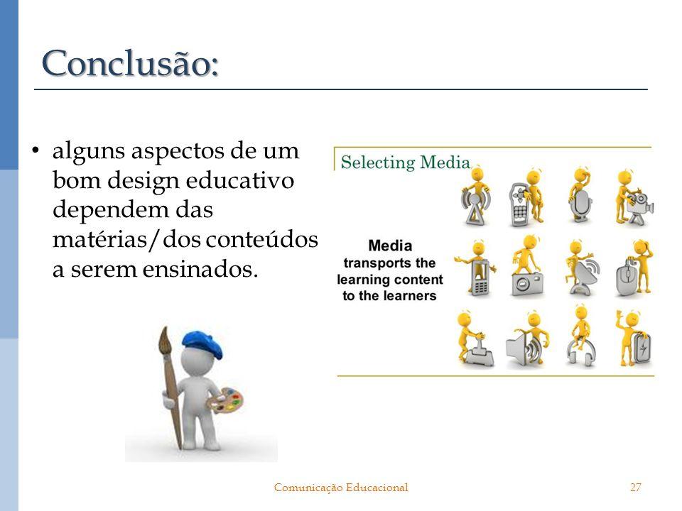 Conclusão: alguns aspectos de um bom design educativo dependem das matérias/dos conteúdos a serem ensinados. 27Comunicação Educacional