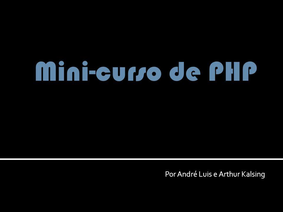 Por André Luis e Arthur Kalsing Mini-curso de PHP