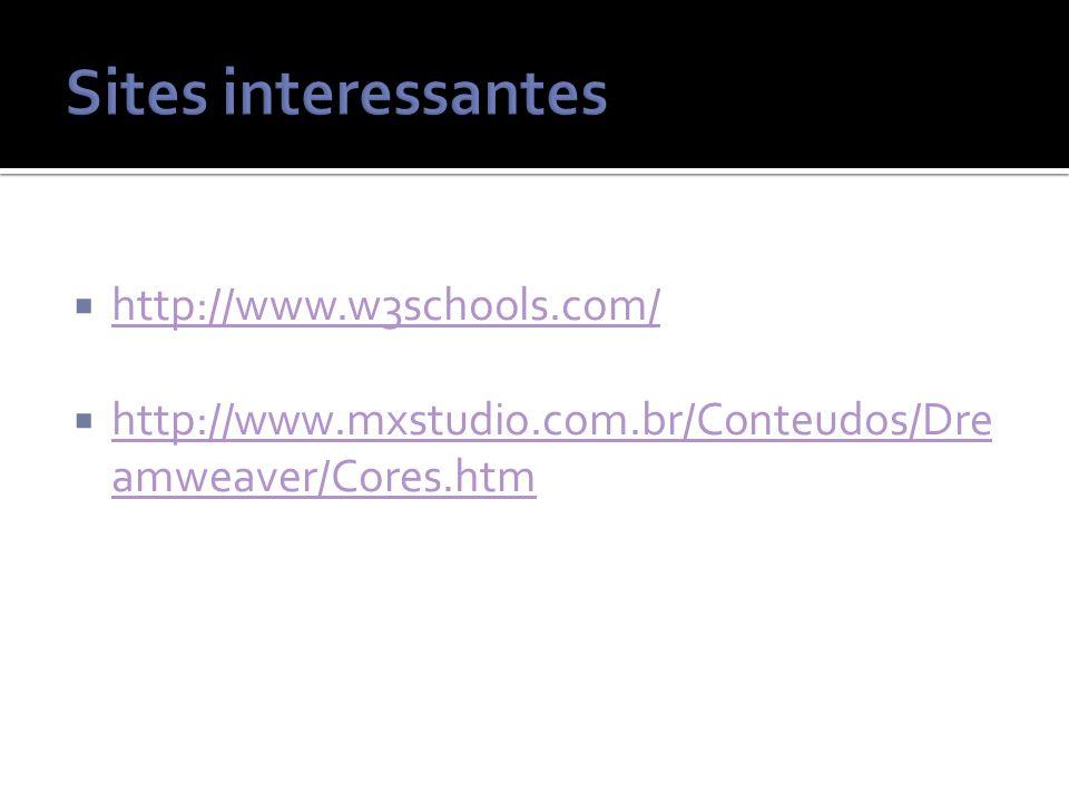 http://www.w3schools.com/ http://www.mxstudio.com.br/Conteudos/Dre amweaver/Cores.htm http://www.mxstudio.com.br/Conteudos/Dre amweaver/Cores.htm