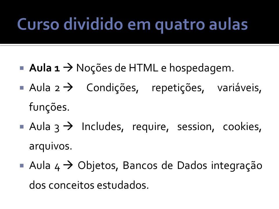 Aula 1 Noções de HTML e hospedagem.Aula2 Condições, repetições, variáveis, funções.
