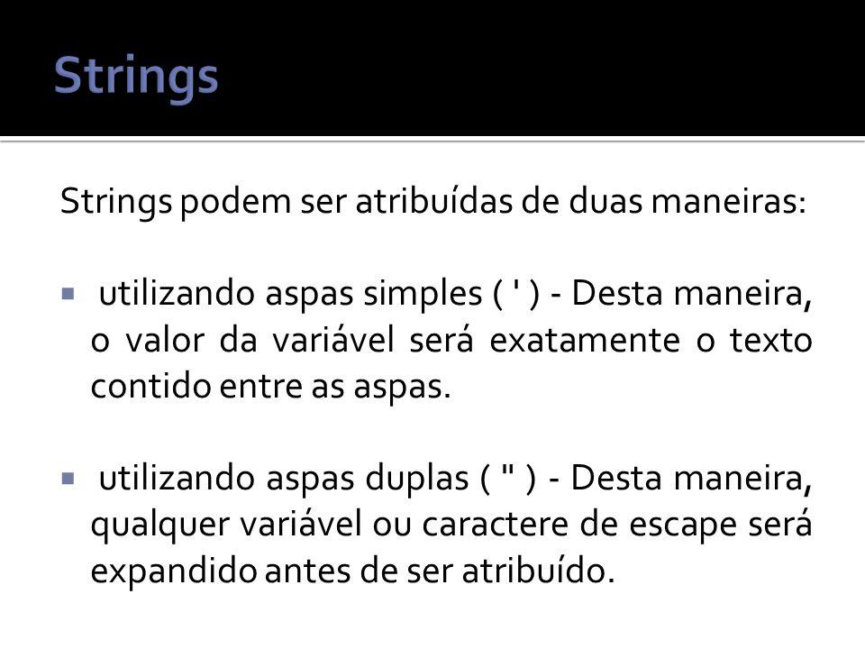 Strings podem ser atribuídas de duas maneiras: utilizando aspas simples ( ) - Desta maneira, o valor da variável será exatamente o texto contido entre as aspas.