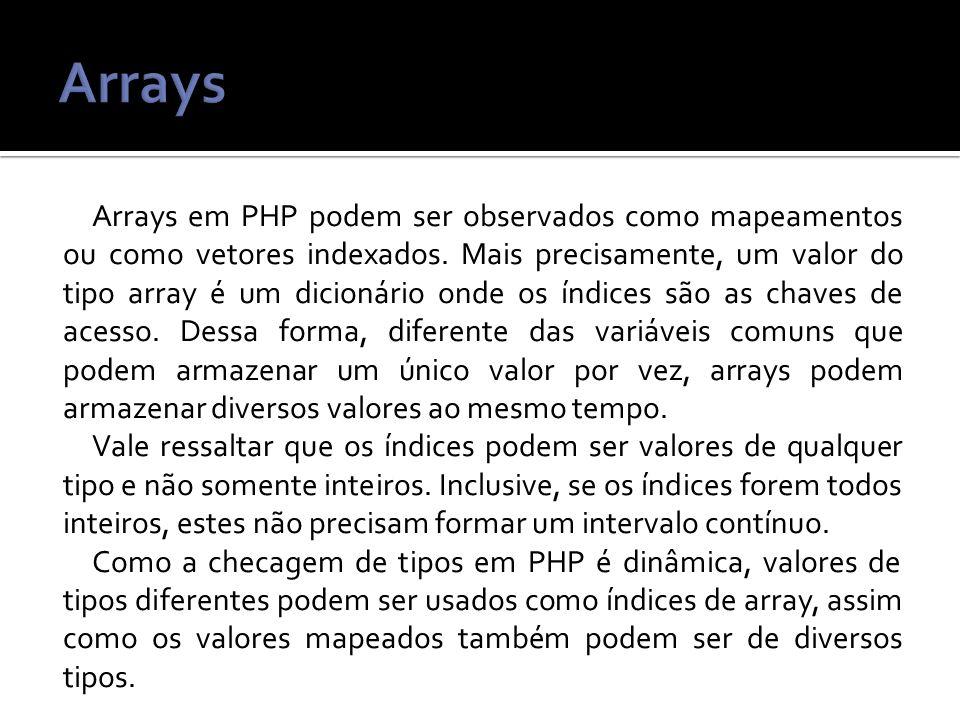 Arrays em PHP podem ser observados como mapeamentos ou como vetores indexados.