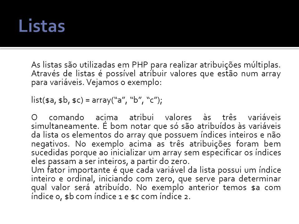 As listas são utilizadas em PHP para realizar atribuições múltiplas.