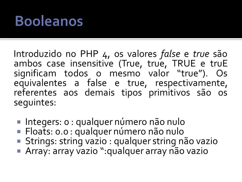 Introduzido no PHP 4, os valores false e true são ambos case insensitive (True, true, TRUE e truE significam todos o mesmo valor true).
