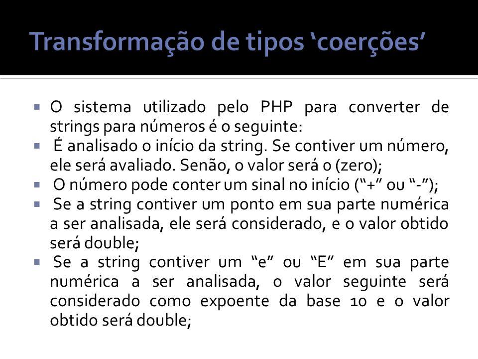 O sistema utilizado pelo PHP para converter de strings para números é o seguinte: É analisado o início da string.