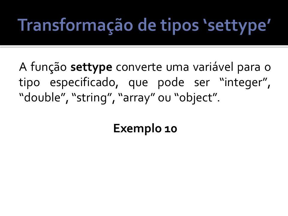 A função settype converte uma variável para o tipo especificado, que pode ser integer, double, string, array ou object.