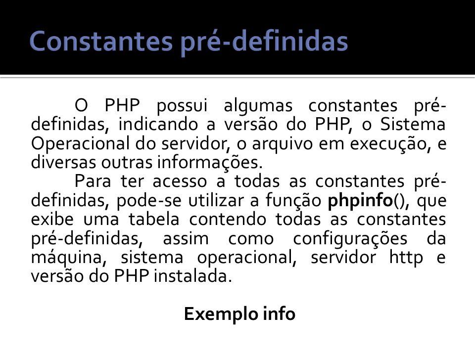 O PHP possui algumas constantes pré- definidas, indicando a versão do PHP, o Sistema Operacional do servidor, o arquivo em execução, e diversas outras informações.