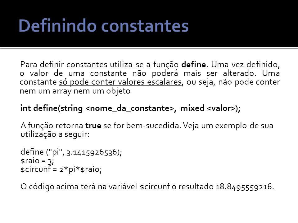 Para definir constantes utiliza-se a função define.