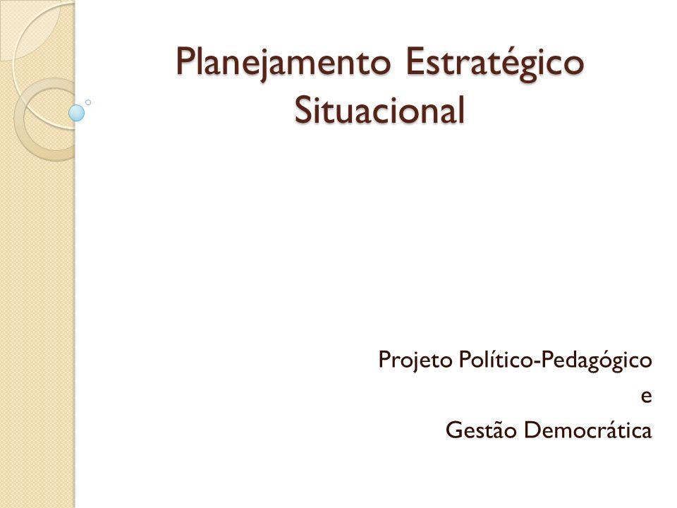 Planejamento Estratégico Situacional Projeto Político-Pedagógico e Gestão Democrática