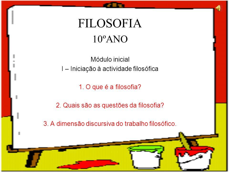 FILOSOFIA 10ºANO Módulo inicial I – Iniciação à actividade filosófica 1.