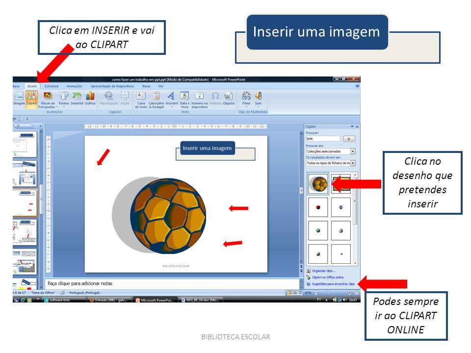 BIBLIOTECA ESCOLAR Inserir uma imagem Clica em INSERIR e vai ao CLIPART Podes sempre ir ao CLIPART ONLINE Clica no desenho que pretendes inserir
