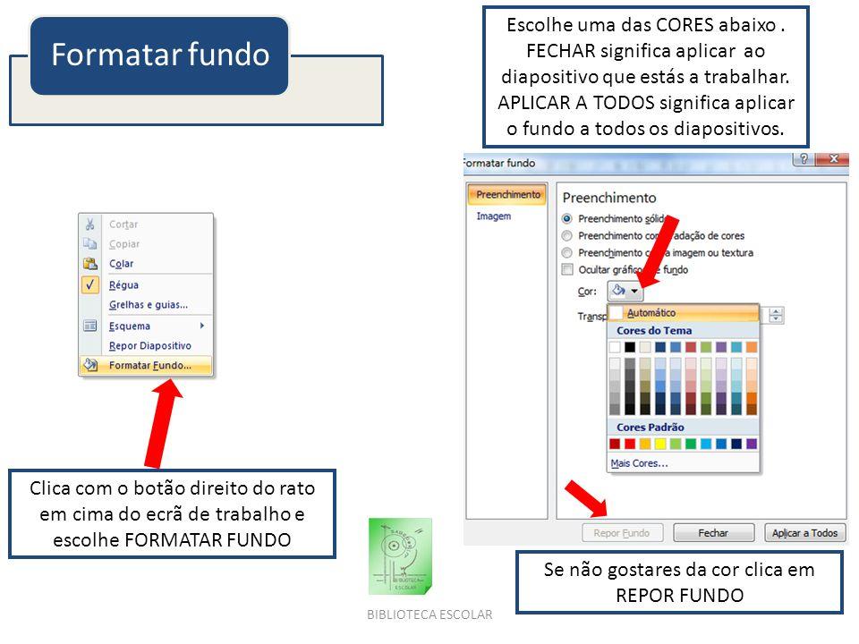 BIBLIOTECA ESCOLAR Formatar fundo Clica com o botão direito do rato em cima do ecrã de trabalho e escolhe FORMATAR FUNDO Escolhe uma das CORES abaixo.