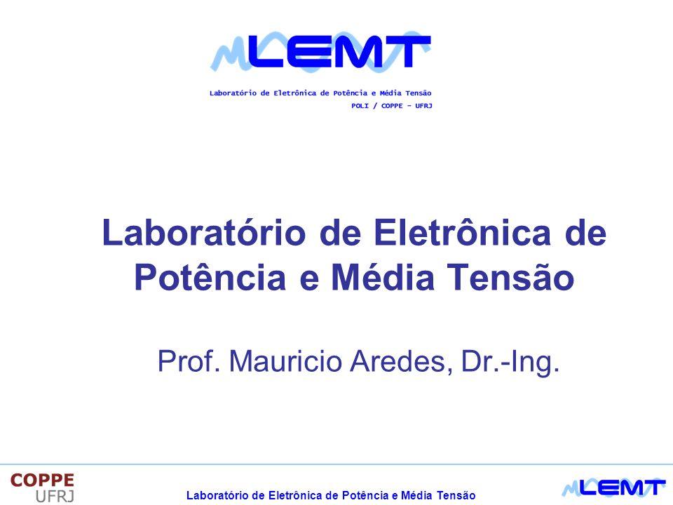 Laboratório de Eletrônica de Potência e Média Tensão Prof. Mauricio Aredes, Dr.-Ing.
