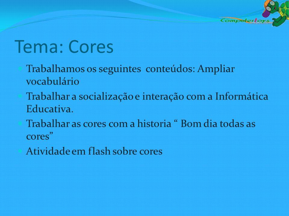 Tema: Cores Trabalhamos os seguintes conteúdos: Ampliar vocabulário Trabalhar a socialização e interação com a Informática Educativa. Trabalhar as cor