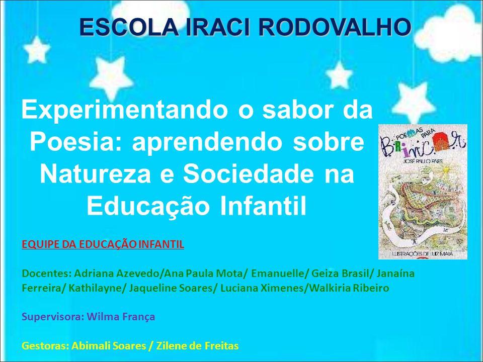 ESCOLA IRACI RODOVALHO Experimentando o sabor da Poesia: aprendendo sobre Natureza e Sociedade na Educação Infantil EQUIPE DA EDUCAÇÃO INFANTIL Docent