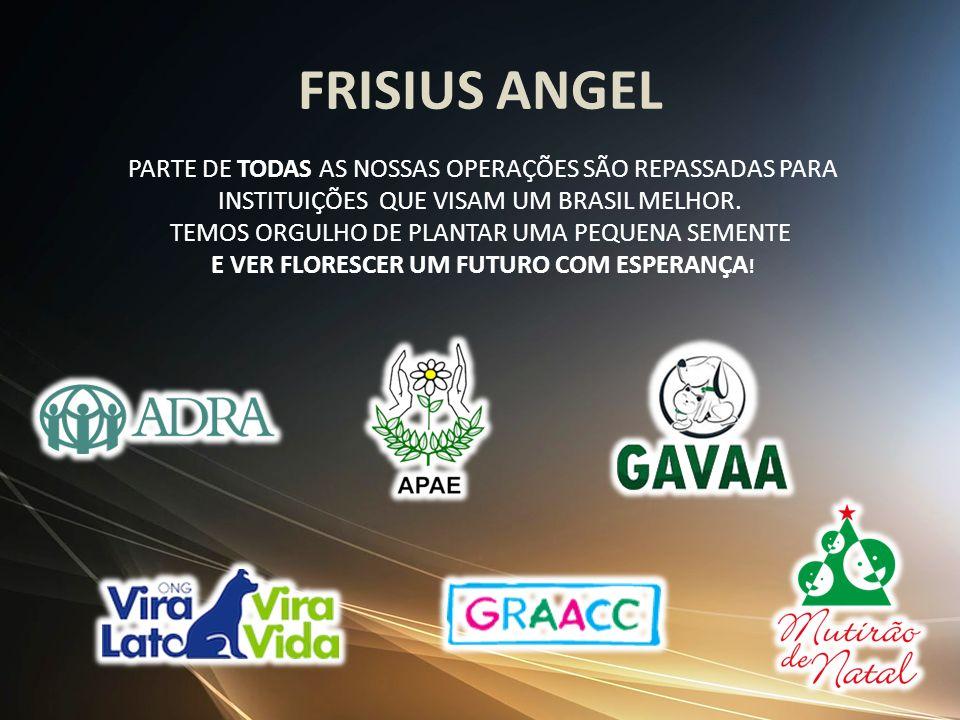 FRISIUS ANGEL PARTE DE TODAS AS NOSSAS OPERAÇÕES SÃO REPASSADAS PARA INSTITUIÇÕES QUE VISAM UM BRASIL MELHOR. TEMOS ORGULHO DE PLANTAR UMA PEQUENA SEM
