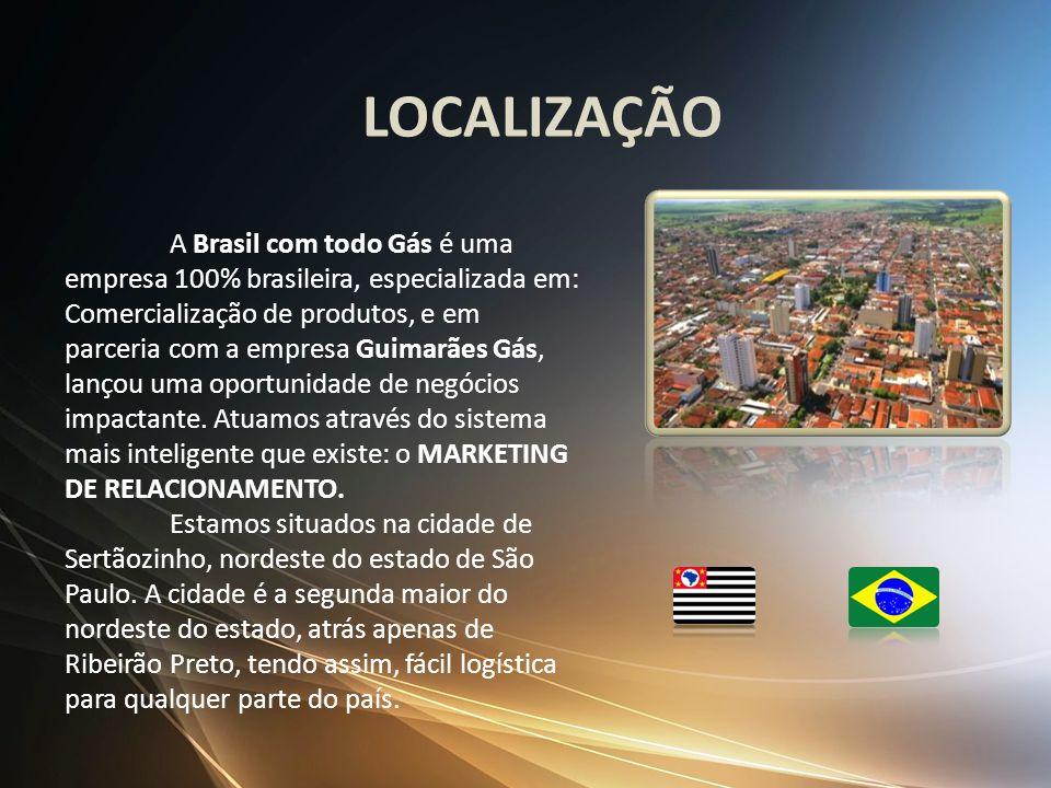 LOCALIZAÇÃO A Brasil com todo Gás é uma empresa 100% brasileira, especializada em: Comercialização de produtos, e em parceria com a empresa Guimarães