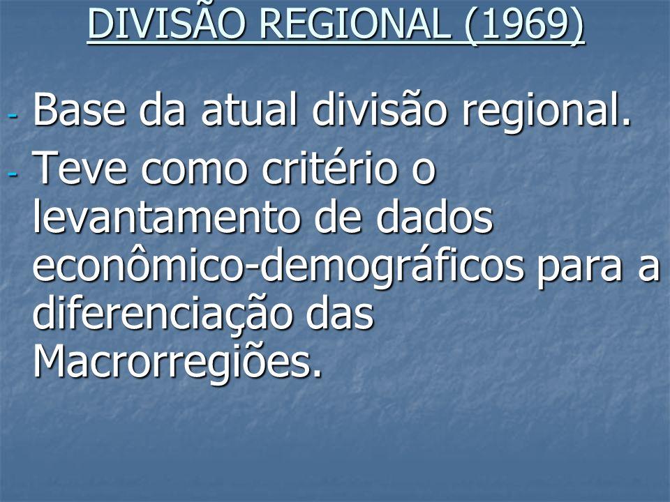 DIVISÃO REGIONAL (1969) - Base da atual divisão regional. - Teve como critério o levantamento de dados econômico-demográficos para a diferenciação das