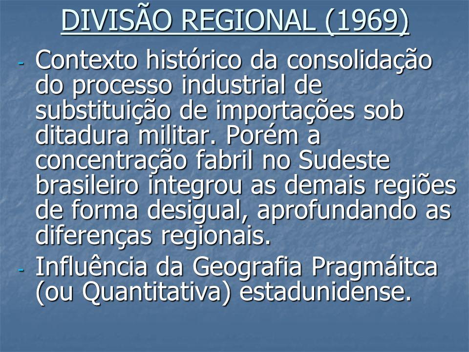 DIVISÃO REGIONAL (1969) - Contexto histórico da consolidação do processo industrial de substituição de importações sob ditadura militar. Porém a conce