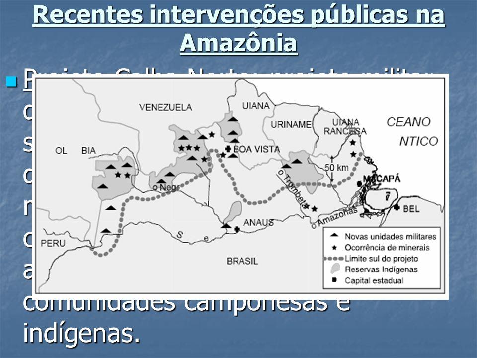 Recentes intervenções públicas na Amazônia Projeto Calha Norte: projeto militar dos anos 80 para monitorar e salvaguardar a fronteira norte, além da e
