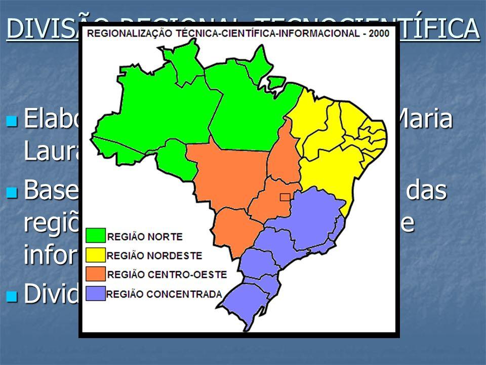 DIVISÃO REGIONAL TECNOCIENTÍFICA E INFORMACIONAL Elaborada por Milton Santos e Maria Laura Silveira em 2000. Elaborada por Milton Santos e Maria Laura