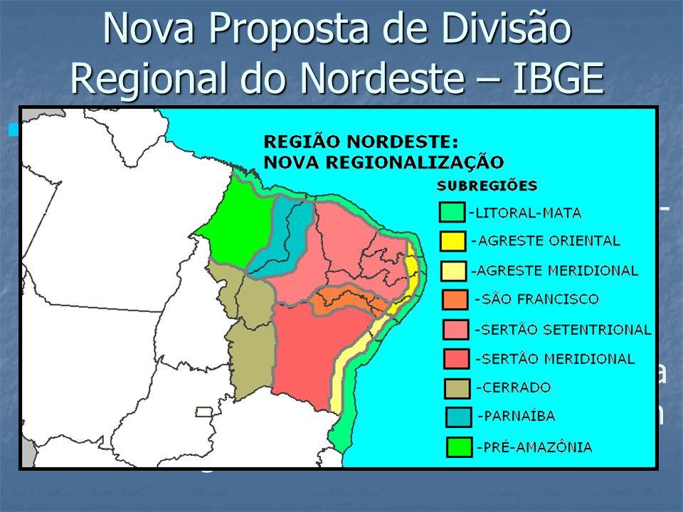 Nova Proposta de Divisão Regional do Nordeste – IBGE A dinâmica socioeconômica nordestina encontra-se em plena diversificação e a antiga subregionaliz