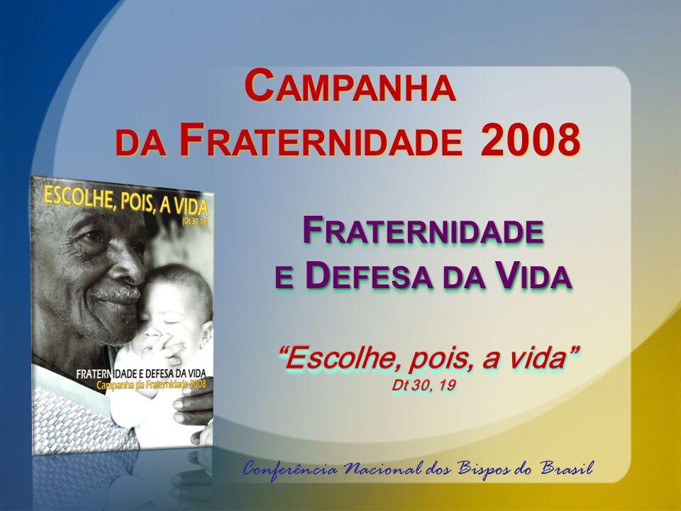 Conferência Nacional dos Bispos do Brasil F RATERNIDADE E D EFESA DA V IDA C AMPANHA DA F RATERNIDADE 2008