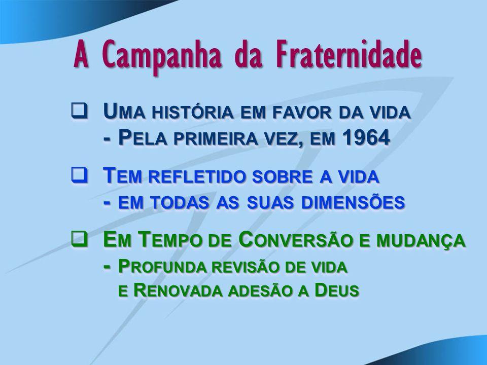 A Campanha da Fraternidade U MA HISTÓRIA EM FAVOR DA VIDA U MA HISTÓRIA EM FAVOR DA VIDA -P ELA PRIMEIRA VEZ, EM 1964 T EM REFLETIDO SOBRE A VIDA T EM