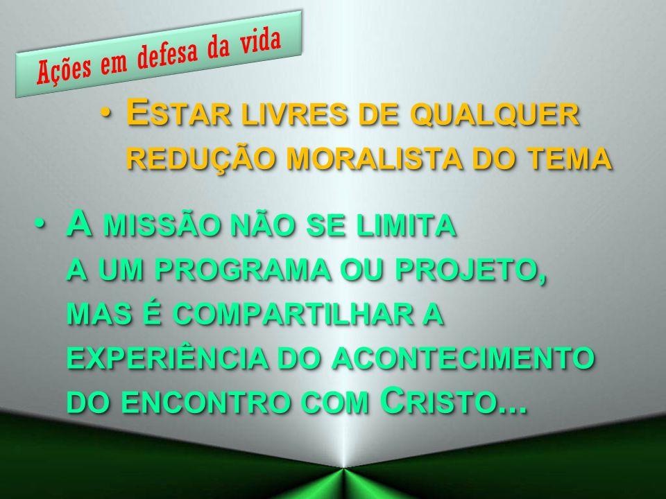 E STAR LIVRES DE QUALQUER REDUÇÃO MORALISTA DO TEMAE STAR LIVRES DE QUALQUER REDUÇÃO MORALISTA DO TEMA A MISSÃO NÃO SE LIMITA A UM PROGRAMA OU PROJETO, MAS É COMPARTILHAR A EXPERIÊNCIA DO ACONTECIMENTO DO ENCONTRO COM C RISTO...A MISSÃO NÃO SE LIMITA A UM PROGRAMA OU PROJETO, MAS É COMPARTILHAR A EXPERIÊNCIA DO ACONTECIMENTO DO ENCONTRO COM C RISTO...