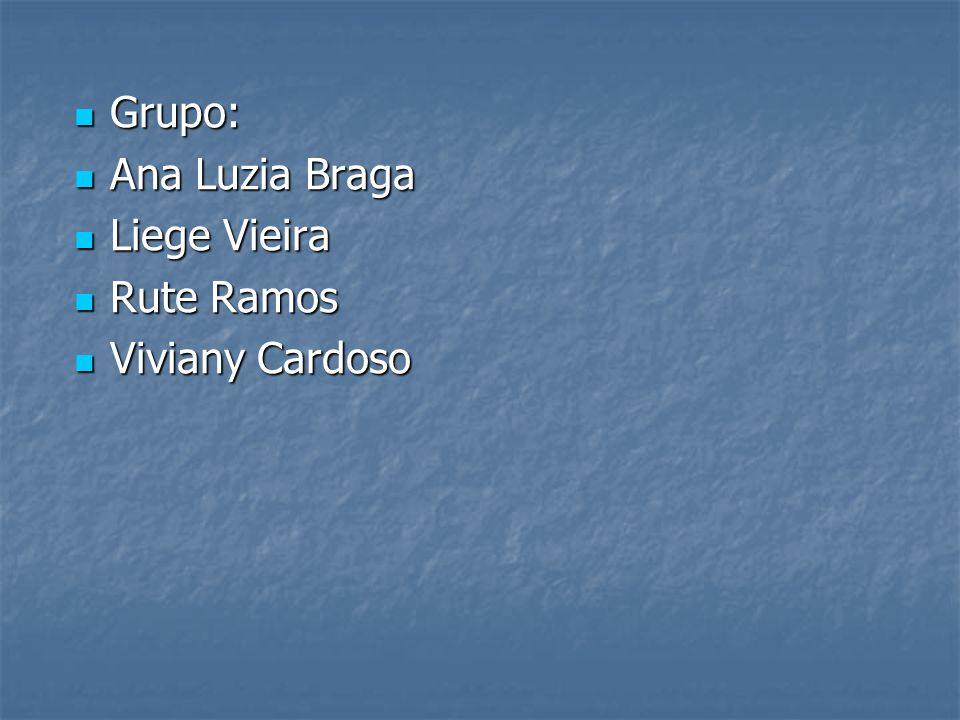 Grupo: Grupo: Ana Luzia Braga Ana Luzia Braga Liege Vieira Liege Vieira Rute Ramos Rute Ramos Viviany Cardoso Viviany Cardoso