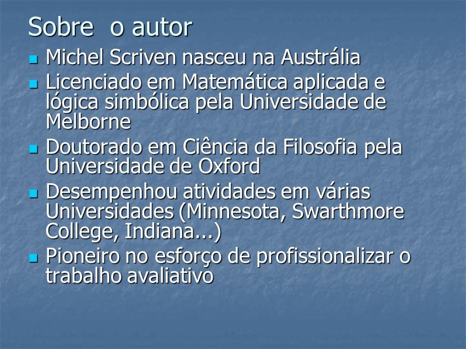 Sobre o autor Michel Scriven nasceu na Austrália Michel Scriven nasceu na Austrália Licenciado em Matemática aplicada e lógica simbólica pela Universi