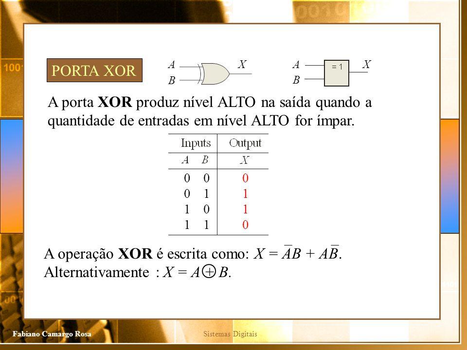 Sistemas DigitaisFabiano Camargo Rosa A porta XOR produz nível ALTO na saída quando a quantidade de entradas em nível ALTO for ímpar. PORTA XOR 0 0 1
