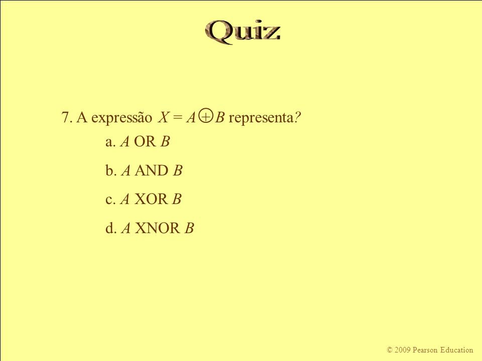 © 2009 Pearson Education 7.A expressão X = A + B representa.