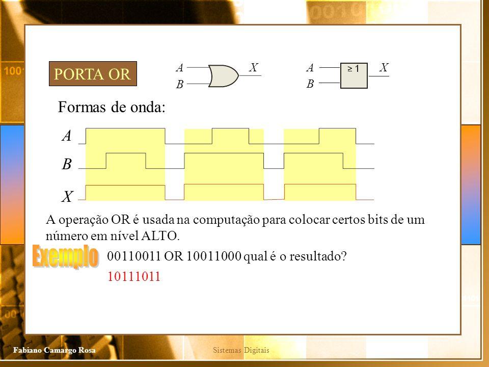 Sistemas DigitaisFabiano Camargo Rosa Formas de onda: A X A operação OR é usada na computação para colocar certos bits de um número em nível ALTO.
