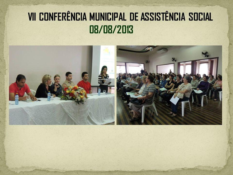08/08/2013 VII CONFERÊNCIA MUNICIPAL DE ASSISTÊNCIA SOCIAL