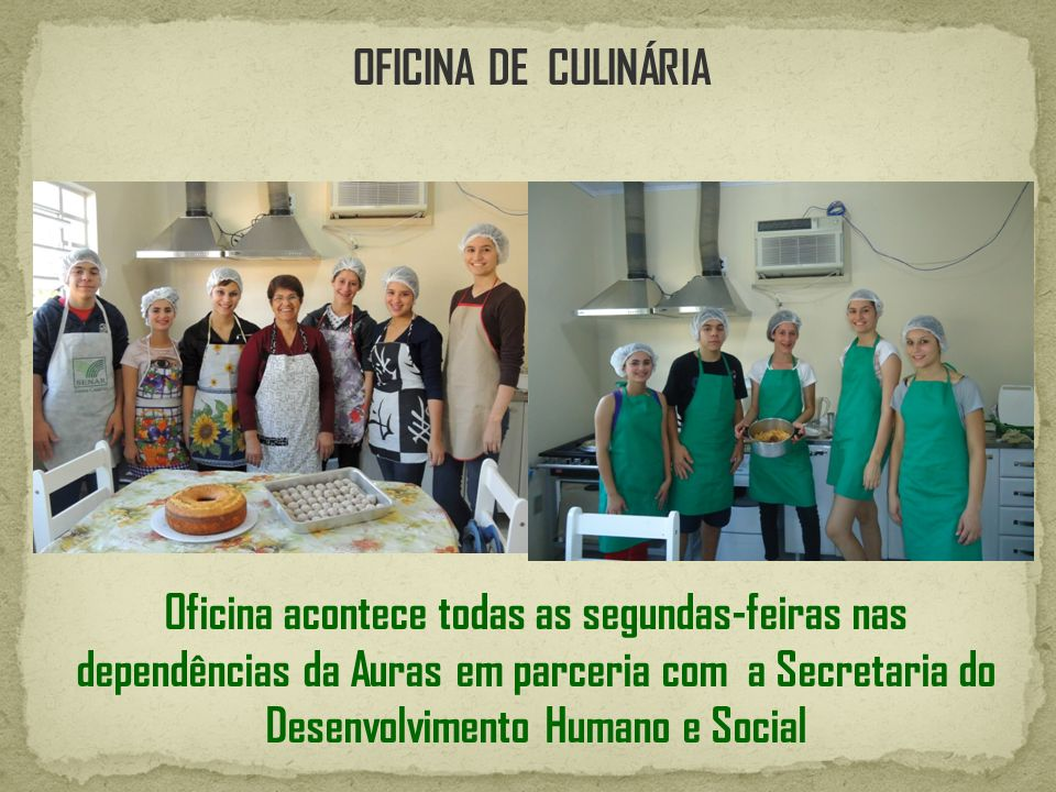 OFICINA DE CULINÁRIA Oficina acontece todas as segundas-feiras nas dependências da Auras em parceria com a Secretaria do Desenvolvimento Humano e Soci